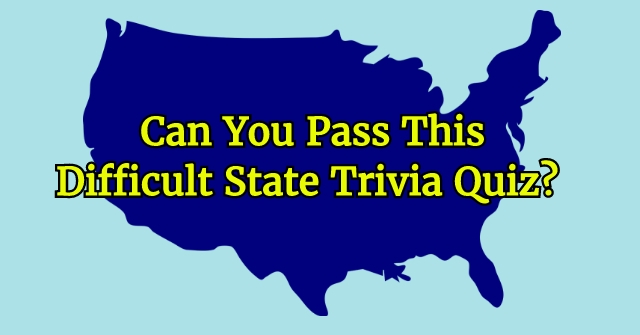 Can You Pass This Difficult State Trivia Quiz?