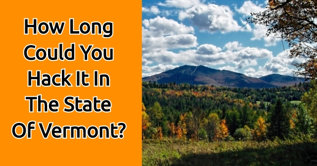 How Long Could You Hack It In The State Of Vermont?