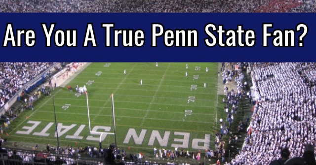 Are You A True Penn State Fan?