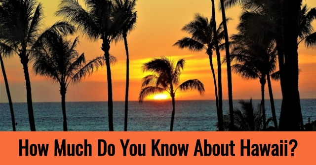 How Much Do You Know About Hawaii?
