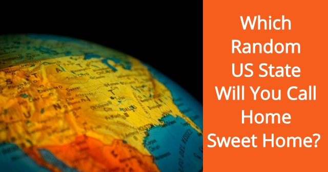 Which Random US State Will You Call Home Sweet Home?