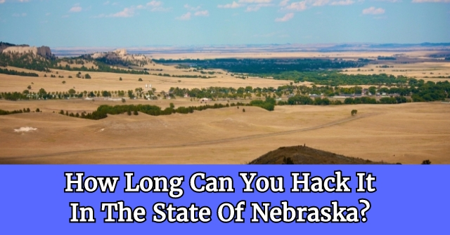 How Long Can You Hack It In The State Of Nebraska?
