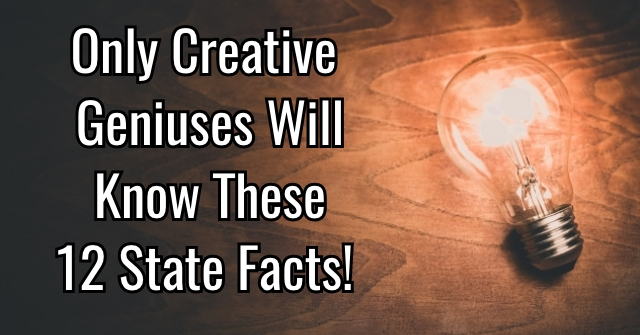 Only Creative Geniuses Will Know These 12 State Facts!
