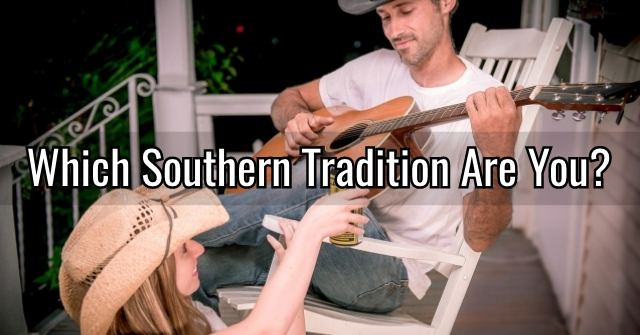 Which Southern Tradition Are You?