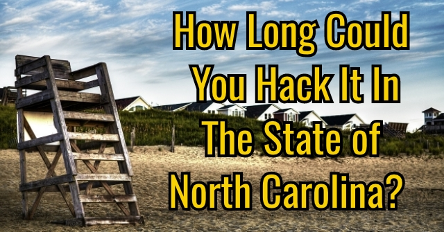How Long Could You Hack It In The State of North Carolina?