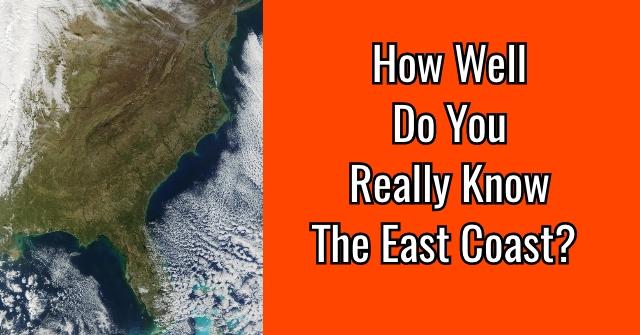 How Well Do You Really Know The East Coast?