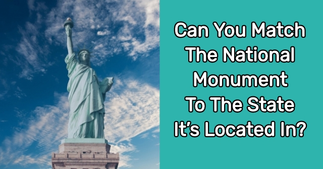 Can You Match The National Monument to The State It's Located In?
