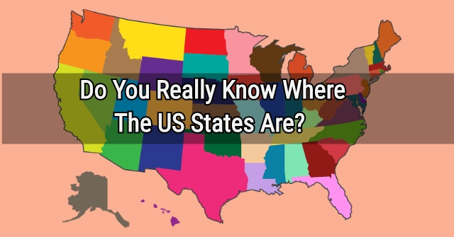 Do You Really Know Where The US States Are?