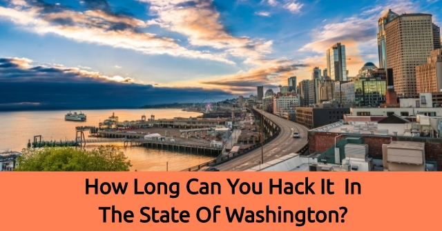 How Long Can You Hack It In The State Of Washington?