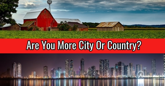 Are You More City Or Country?