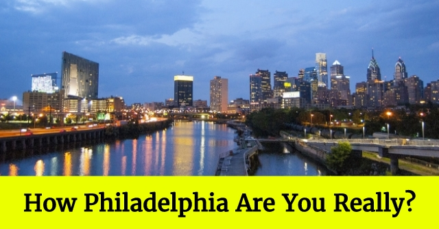 How Philadelphia Are You Really?