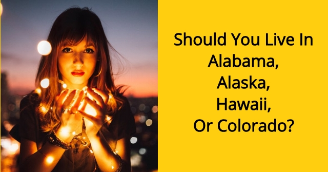 Should You Live In Alabama, Alaska, Hawaii, Or Colorado?