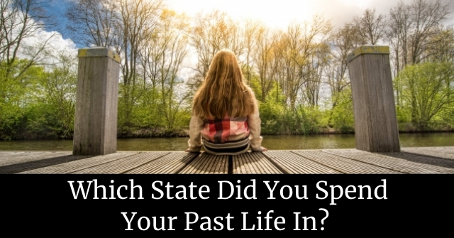 Which State Did You Spend Your Past Life In?