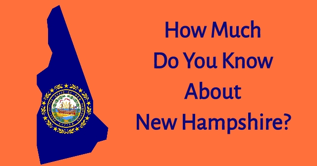 How Much Do You Know About New Hampshire?