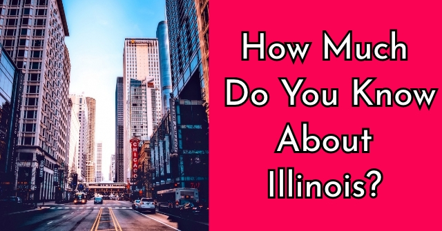 How Much Do You Know About Illinois?