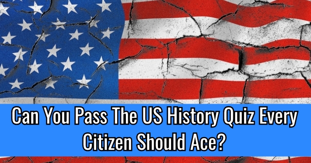 Can You Pass The US History Quiz Every Citizen Should Ace?