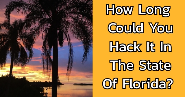 How Long Could You Hack It In The State Of Florida?