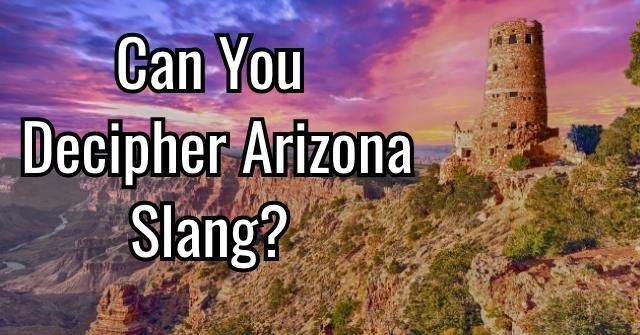 Can You Decipher Arizona Slang?