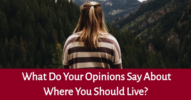 What Do Your Opinions Say About Where You Should Live?