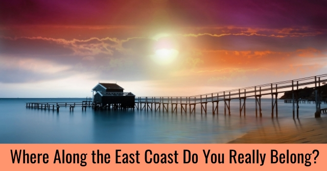 Where Along the East Coast Do You Really Belong?