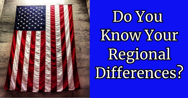 Do You Know Your Regional Differences?