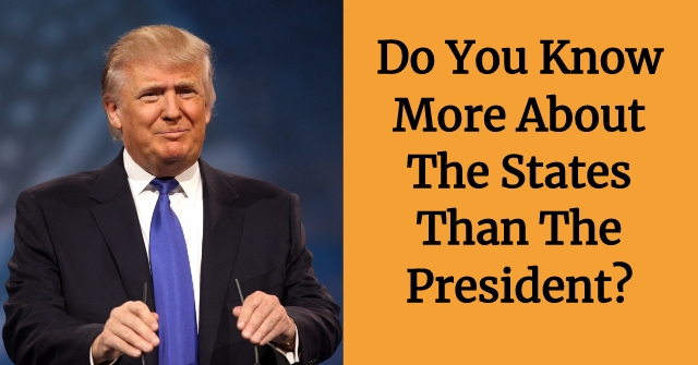 Do You Know More About The States Than The President?