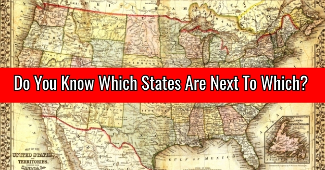 Do You Know Which States Are Next To Which?
