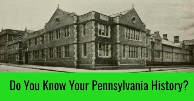 Do You Know Your Pennsylvania History?