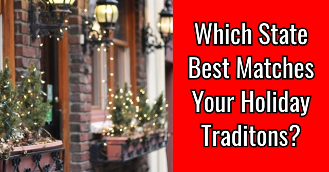 Which State Best Matches Your Holiday Traditons?