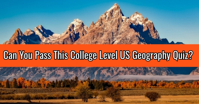 Can You Pass This College Level US Geography Quiz?