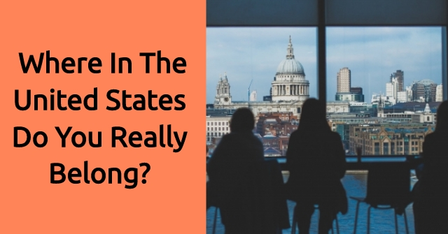 Where In The United States Do You Really Belong?