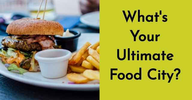 What's Your Ultimate Food City?