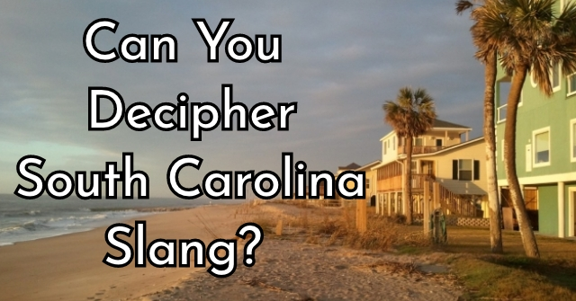 Can You Decipher South Carolina Slang?