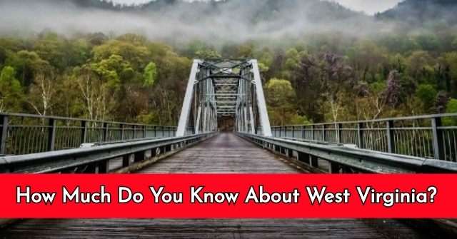 How Much Do You Know About West Virginia?
