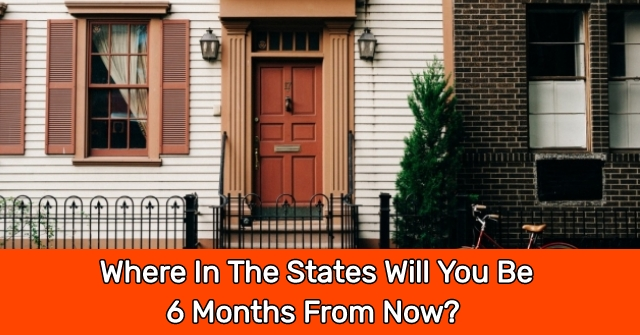 Where In The States Will You Be 6 Months From Now?