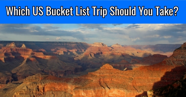 Which US Bucket List Trip Should You Take?