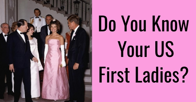 Do You Know Your US First Ladies?