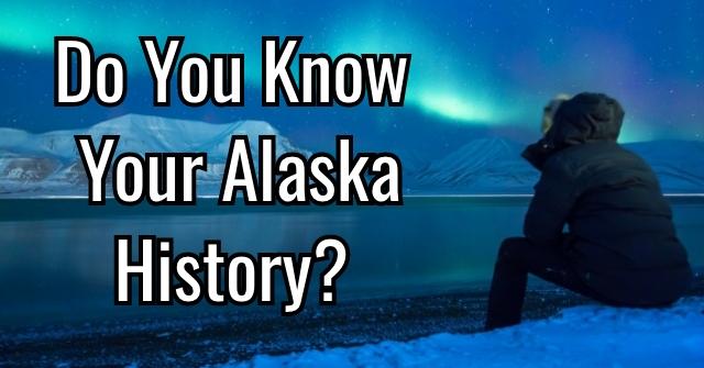 Do You Know Your Alaska History?