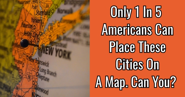 Only 1 in 5 Americans Can Place These Cities On A Map. Can You?