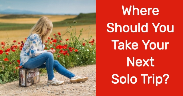 Where Should You Take Your Next Solo Trip?