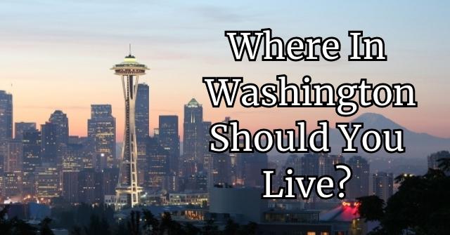Where In Washington Should You Live?