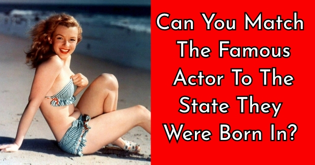 Can You Match The Famous Actor To The State They Were Born In?