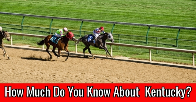 How Much Do You Know About Kentucky?