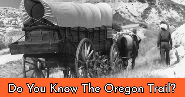 Do You Know The Oregon Trail?