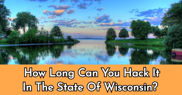 How Long Can You Hack It In The State Of Wisconsin?