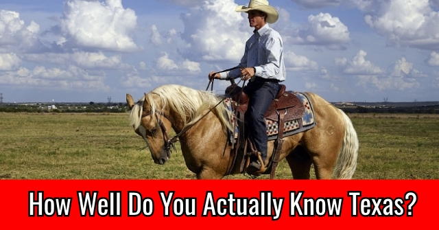 How Well Do You Actually Know Texas?