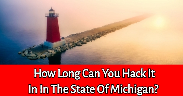 How Long Can You Hack It In In The State Of Michigan?
