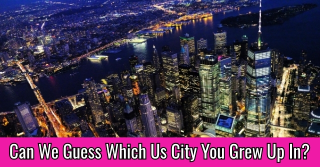Can We Guess Which Us City You Grew Up In?
