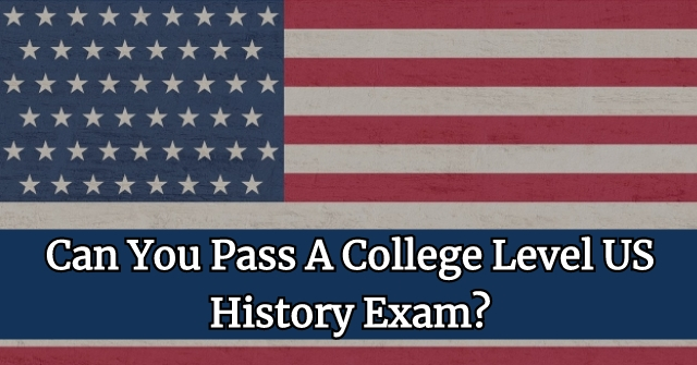 Can You Pass A College Level US History Exam?
