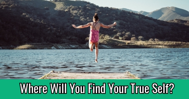 Where Will You Find Your True Self?